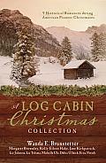 Log Cabin Christmas 9 Historical Romances During American Pioneer Christmases 9 Historical Romances During American Pioneer Christmases