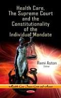 Health Care, the Supreme Court & the Constitutionality of the Individual Mandate