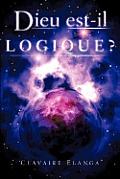 Dieu Est-Il Logique ?