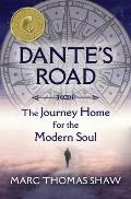 Dante's Road: The Journey Home for the Modern Soul
