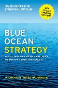 Blue Ocean Strategy Expanded Edition How to Create Uncontested Market Space & Make the Competition Irrelevant