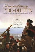 Remembering the Revolution: Memory, History, and Nation Making from Independence to the Civil War
