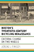 Boston's Twentieth-Century Bicycling Renaissance: Cultural Change on Two Wheels