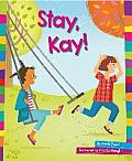 Stay, Kay!