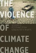 The Violence of Climate Change: Lessons of Resistance from Nonviolent Activists