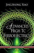 Advanced High Tc Ferroelectrics