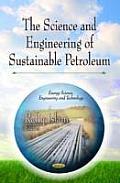 Science & Engineering of Sustainable Petroleum
