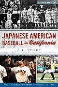 Japanese American Baseball in California: A History