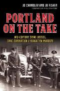 Portland on the Take:: Mid-Century Crime Bosses, Civic Corruption & Forgotten Murders