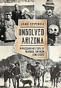 Unsolved Arizona: A Puzzling History of Murder, Mayhem & Mystery