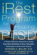 Irest Program for Healing Ptsd A Proven Effective Approach to Using Yoga Nidra Meditation & Deep Relaxation Techniques to Overcome Trauma