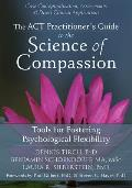 The ACT Practitioner's Guide to the Science of Compassion: Tools for Fostering Psychological Flexibility