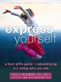 Express Yourself A Teen Girls Guide to Speaking Up & Being Who You Are