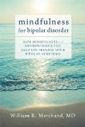 Mindfulness for Bipolar Disorder How Mindfulness & Neuroscience Can Help You Manage Your Bipolar Symptoms