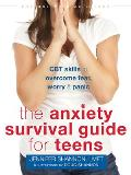 Anxiety Survival Guide for Teens CBT Skills to Overcome Fear Worry & Panic