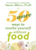 50 More Ways to Soothe Yourself Without Food Mindfulness Strategies to Cope with Stress & End Emotional Eating