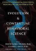 Evolution & Contextual Behavioral Science An Integrated Framework for Understanding Predicting & Influencing Human Behavior