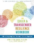 Queer & Transgender Resilience Workbook Skills for Navigating Sexual Orientation & Gender Expression