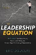 The Leadership Equation: 10 Practices That Build Trust, Spark Innovation, and Create High-Performing Organizations