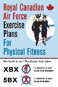 Royal Canadian Air Force Exercise Plans for Physical Fitness: Two Books in One / Two Famous Basic Plans (The XBX Plan for Women, the 5BX Plan for Men)