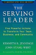 Serving Leader Five Powerful Actions To Transform Your Team Business & Community