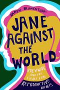 Jane Against the World Roe v Wade & the Fight for Reproductive Rights