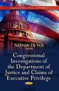 Congressional Investigations of the Department of Justice & Claims of Executive Privilege