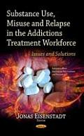 Substance Use, Misuse & Relapse in the Addictions Treatment Workforce