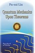 Quantum Mechanics Upon Theorems