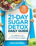 21 Day Sugar Detox Daily Guide A Simplified Day By Day Handbook & Journal to Help You Bust Sugar & Carb Cravings Naturally
