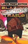 Blazing Uncanny Trails: Large Print Edition