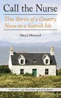 Call the Nurse True Stories of a Country Nurse on a Scottish Isle