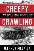 Creepy Crawling Charles Manson & the Many Lives of Americas Most Infamous Family