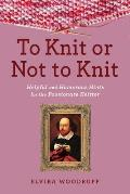 To Knit or Not to Knit Mrs Wicks Helpful & Humorous Hints for the Thoughtful Knitter
