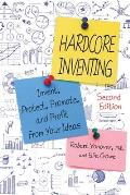 Hardcore Inventing Invent Protect Promote & Profit from Your Ideas