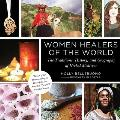 Women Healers of the World The Traditions History & Geography of Herbal Medicine