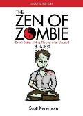 The Zen of Zombie: Even Better Living Through the Undead
