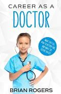 Career As a Doctor: What They Do, How to Become One, and What the Future Holds!