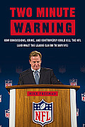 Two Minute Warning: How Concussions, Crime, and Controversy Could Kill the NFL (and What the League Can Do to Survive)