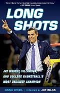 Long Shots Jay Wright Villanova & College Basketballs Most Unlikely Champion
