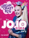 Dream Crazy Big: The Jojo Siwa Story