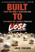 Built to Lose How the Nbas Tanking Era Changed the League Forever