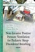 Non-Invasive Positive Pressure Ventilation for Pediatric Sleep-Disordered Breathing