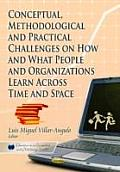 Conceptual, Methodological and Practical Challenges on How and What People and Organizations Learn Across Time and Space