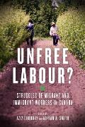 Unfree Labour Struggles of Migrant & Immigrant Workers in Canada