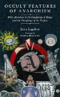 Occult Features of Anarchism With Attention to the Conspiracy of Kings & the Conspiracy of the Peoples