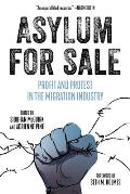 Asylum for Sale: Profit and Protest in the Migration Industry
