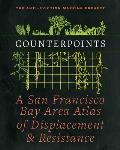 Counterpoints: A San Francisco Bay Area Atlas of Displacement & Resistance