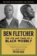 Ben Fletcher The Life & Times of a Black Wobbly