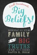 Big Beliefs Small Devotionals Introducing Your Family to Big Truths
